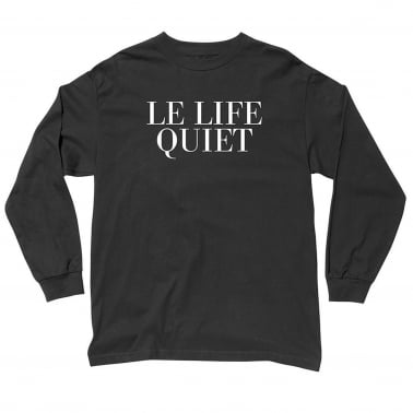 Life Quiet Long Sleeve T-Shirt - Black